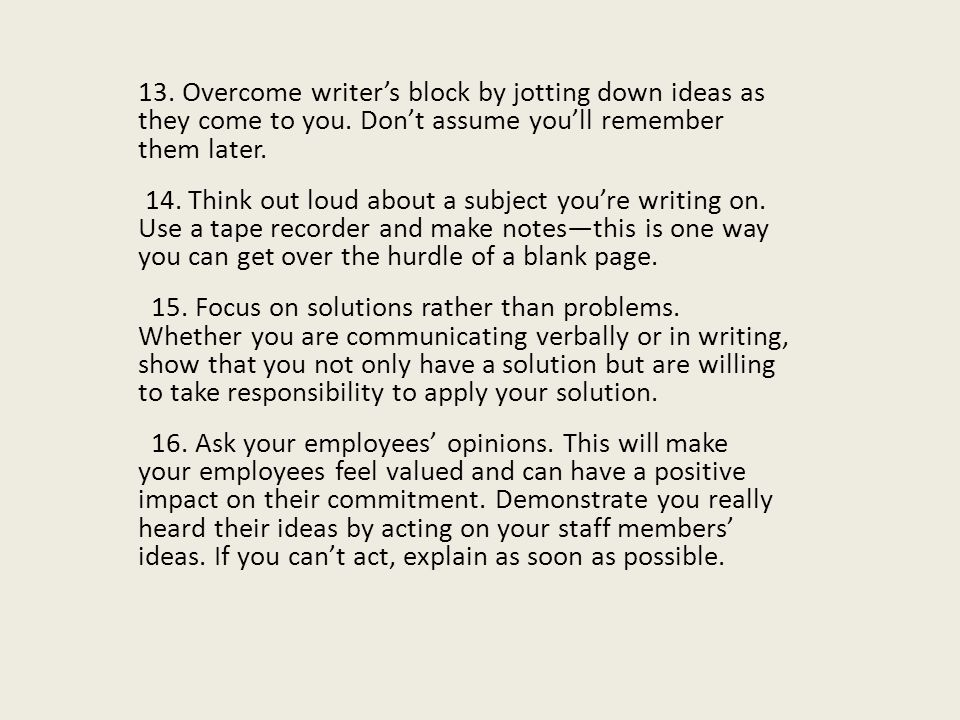 13. Overcome writer's block by jotting down ideas as they come to you