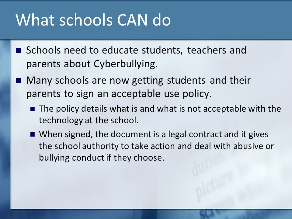 What schools CAN do Schools need to educate students, teachers and parents about Cyberbullying.