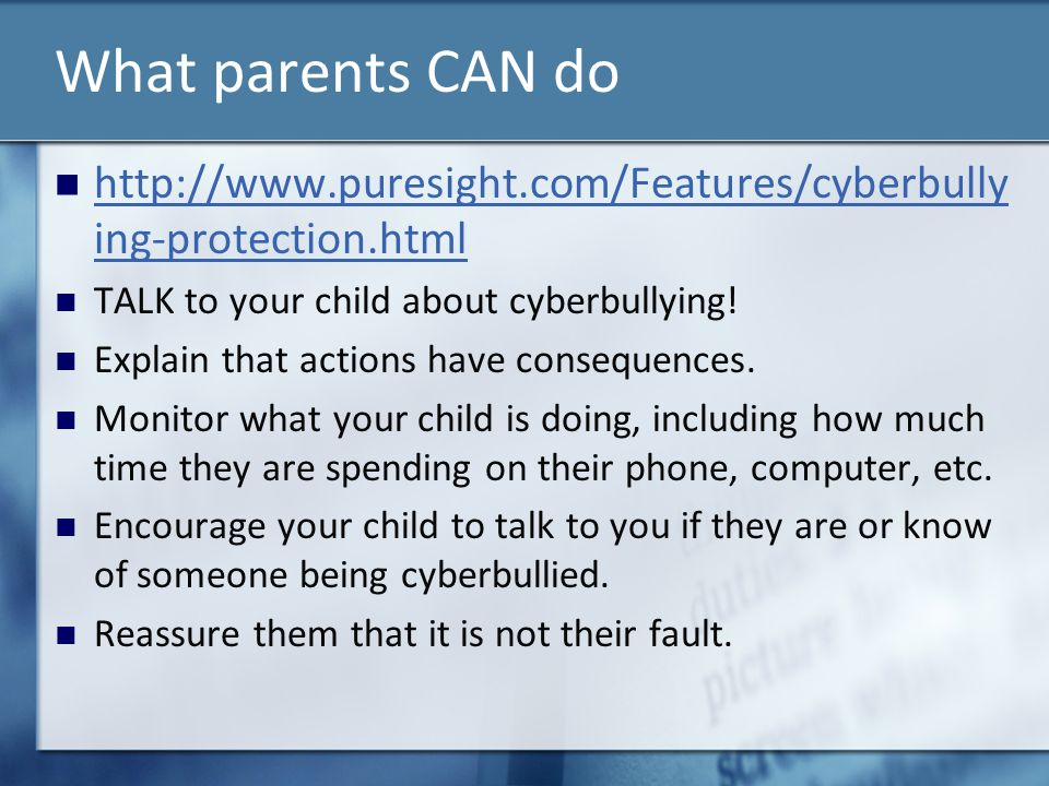 What parents CAN do http://www.puresight.com/Features/cyberbullying-protection.html. TALK to your child about cyberbullying!