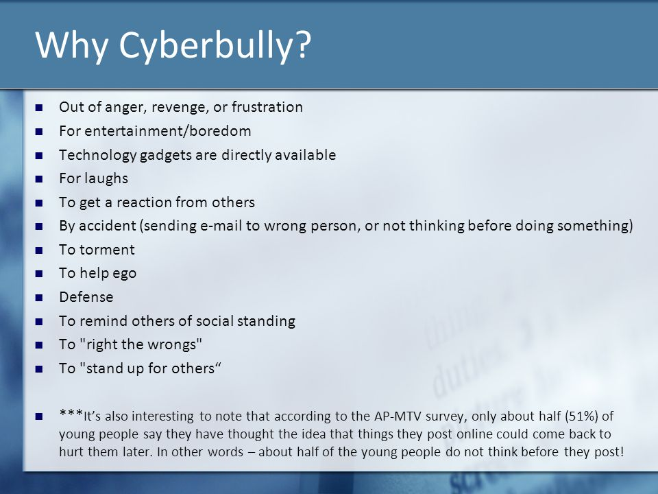 Why Cyberbully Out of anger, revenge, or frustration