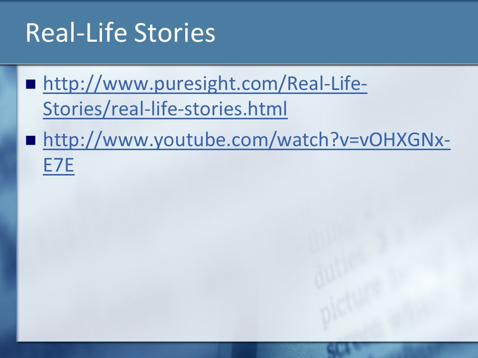 Real-Life Stories http://www.puresight.com/Real-Life-Stories/real-life-stories.html.