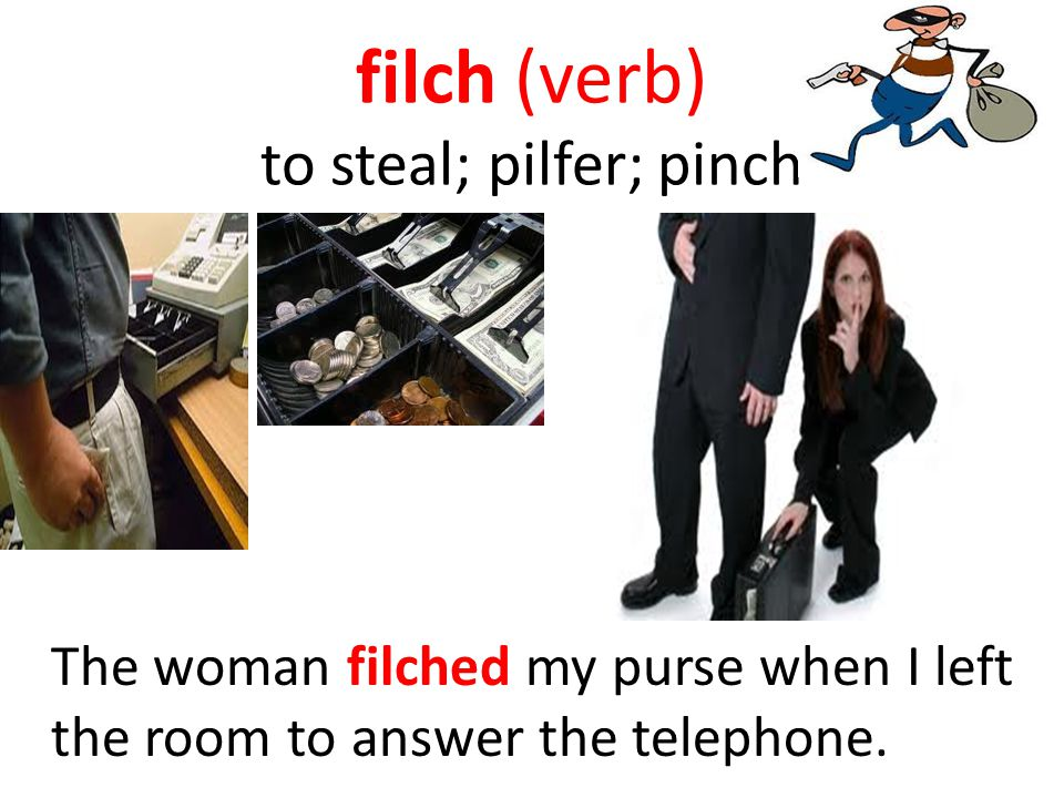 filch (verb) to steal; pilfer; pinch