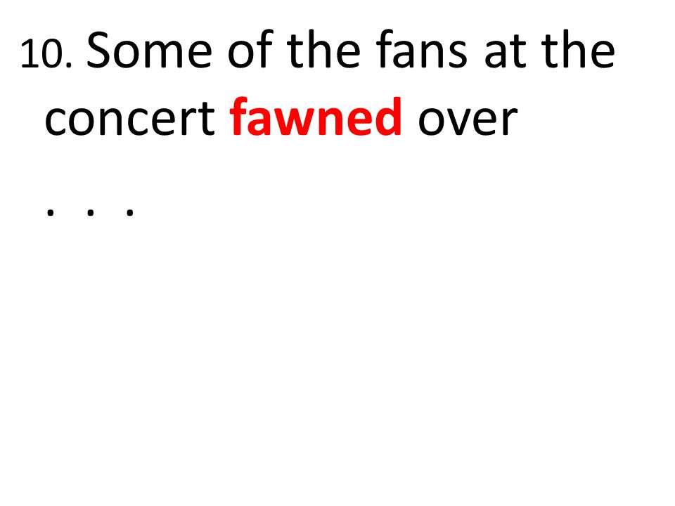 10. Some of the fans at the concert fawned over
