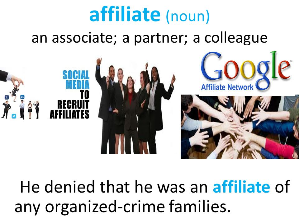 affiliate (noun) an associate; a partner; a colleague