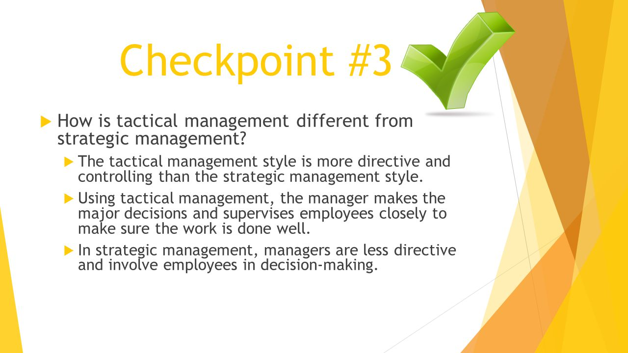 Checkpoint #3 How is tactical management different from strategic management