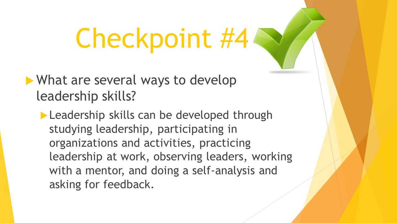 Checkpoint #4 What are several ways to develop leadership skills
