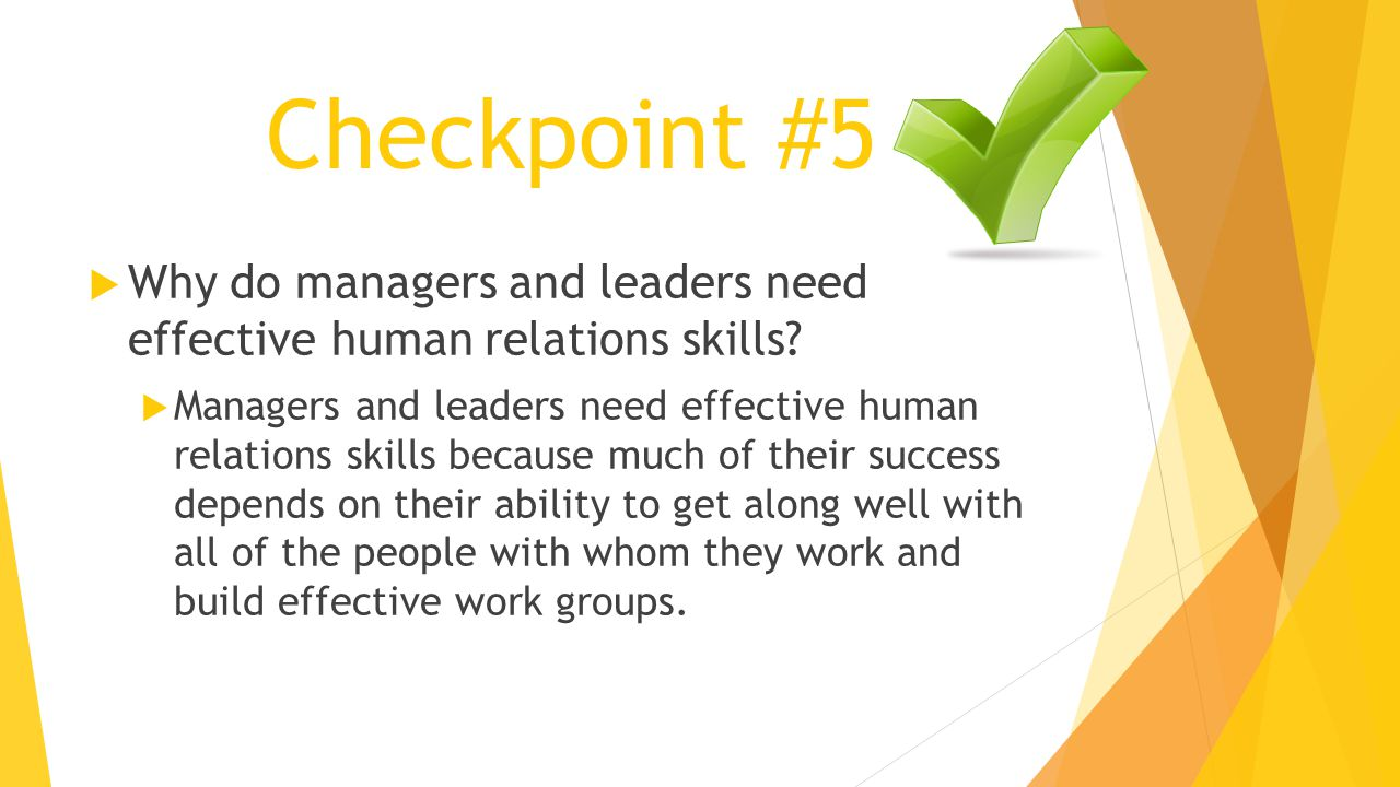 Checkpoint #5 Why do managers and leaders need effective human relations skills