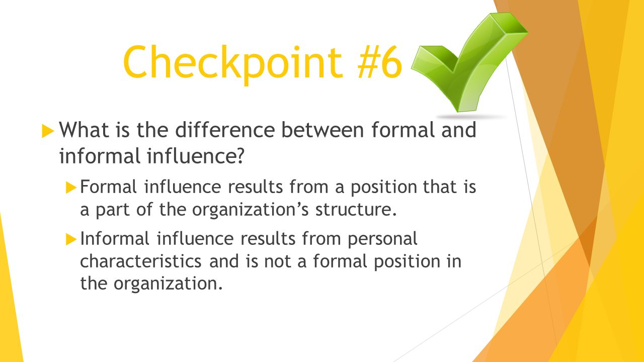 Checkpoint #6 What is the difference between formal and informal influence