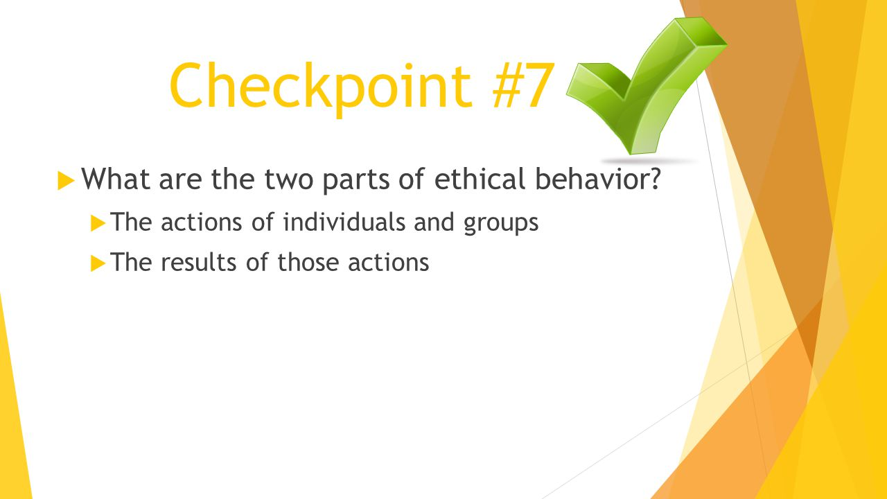 Checkpoint #7 What are the two parts of ethical behavior