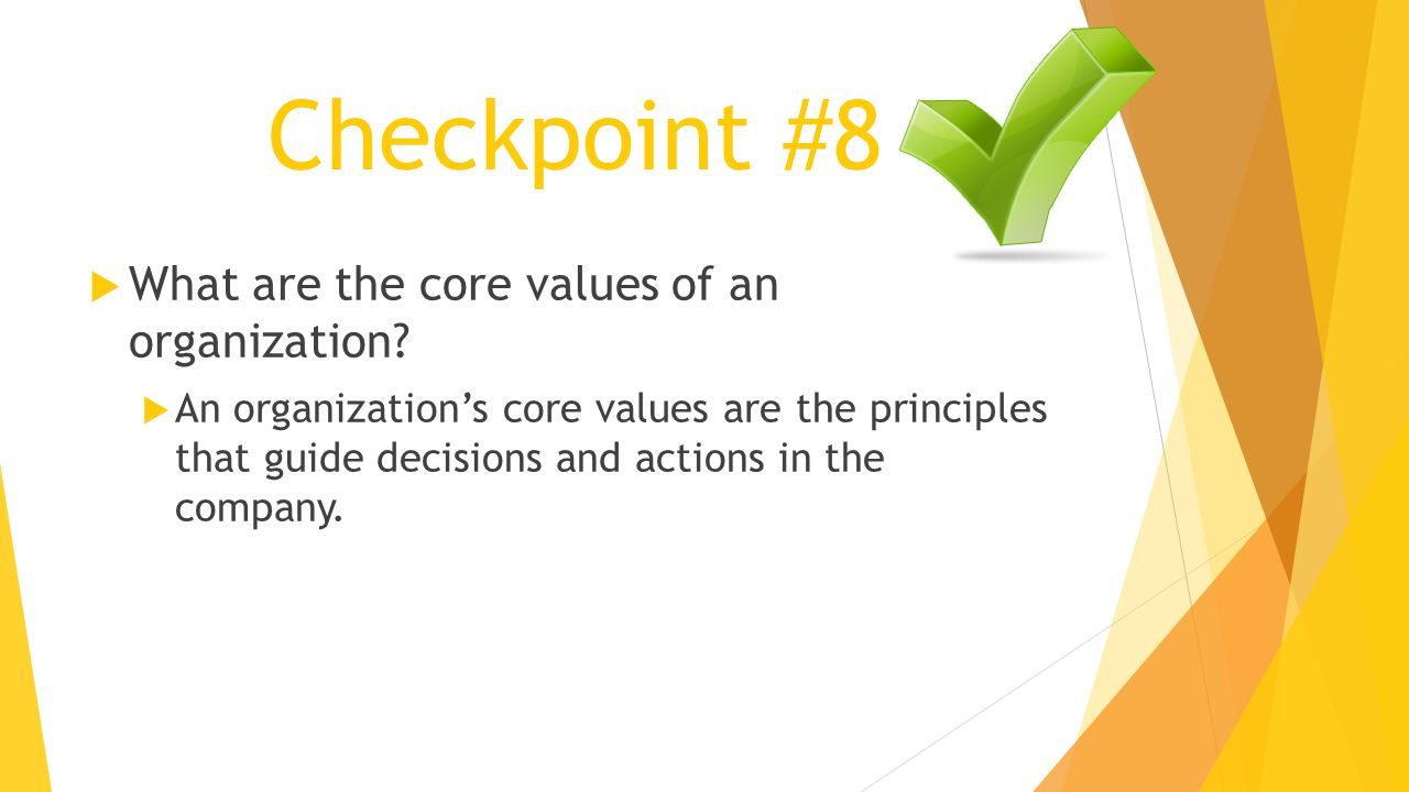 Checkpoint #8 What are the core values of an organization