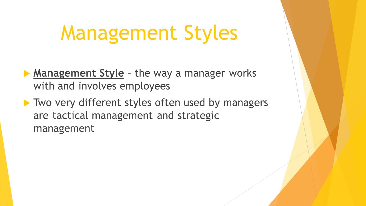 Management Styles Management Style – the way a manager works with and involves employees.