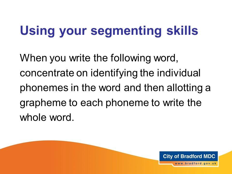 Using your segmenting skills