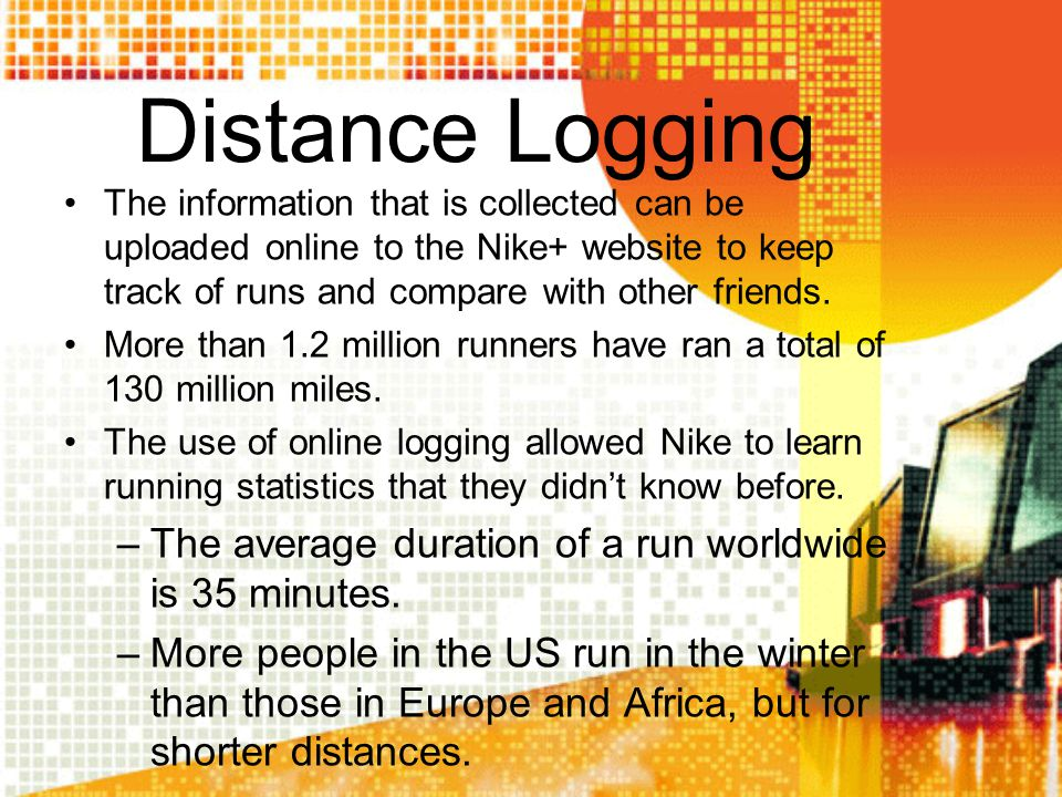 Distance Logging The information that is collected can be uploaded online to the Nike+ website to keep track of runs and compare with other friends.
