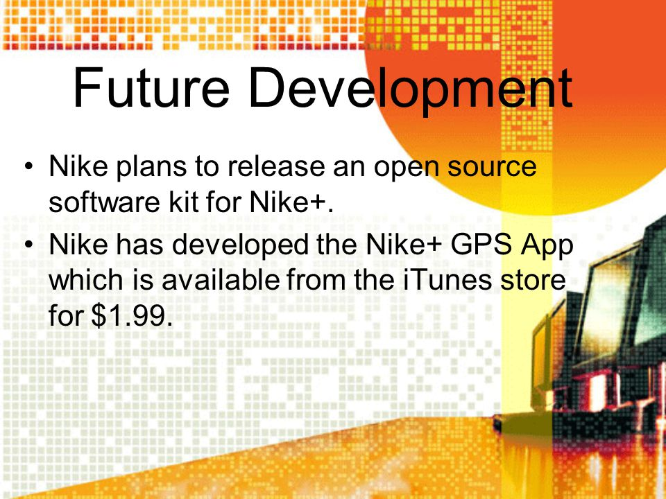 Future Development Nike plans to release an open source software kit for Nike+.
