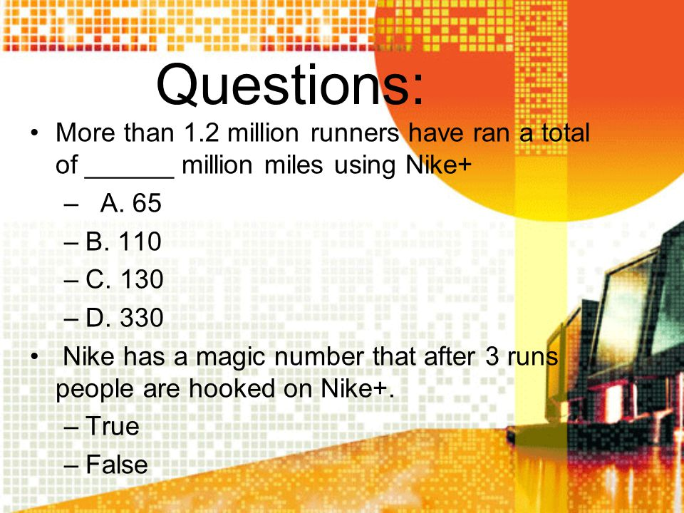 Questions: More than 1.2 million runners have ran a total of ______ million miles using Nike+ A. 65.