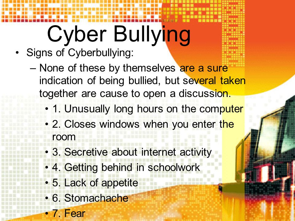 Cyber Bullying Signs of Cyberbullying: