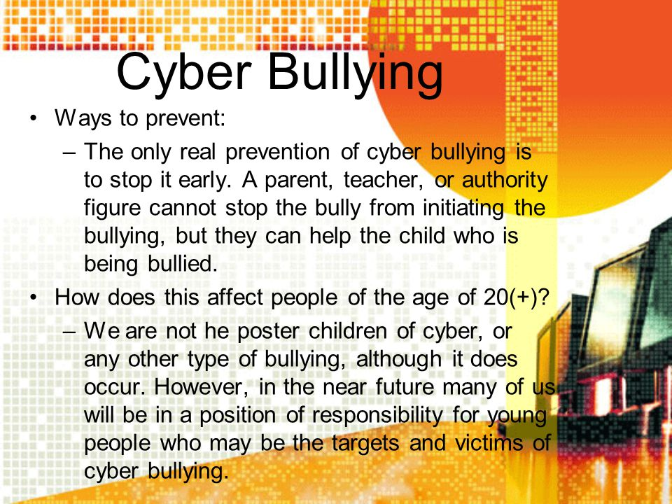 Cyber Bullying Ways to prevent: