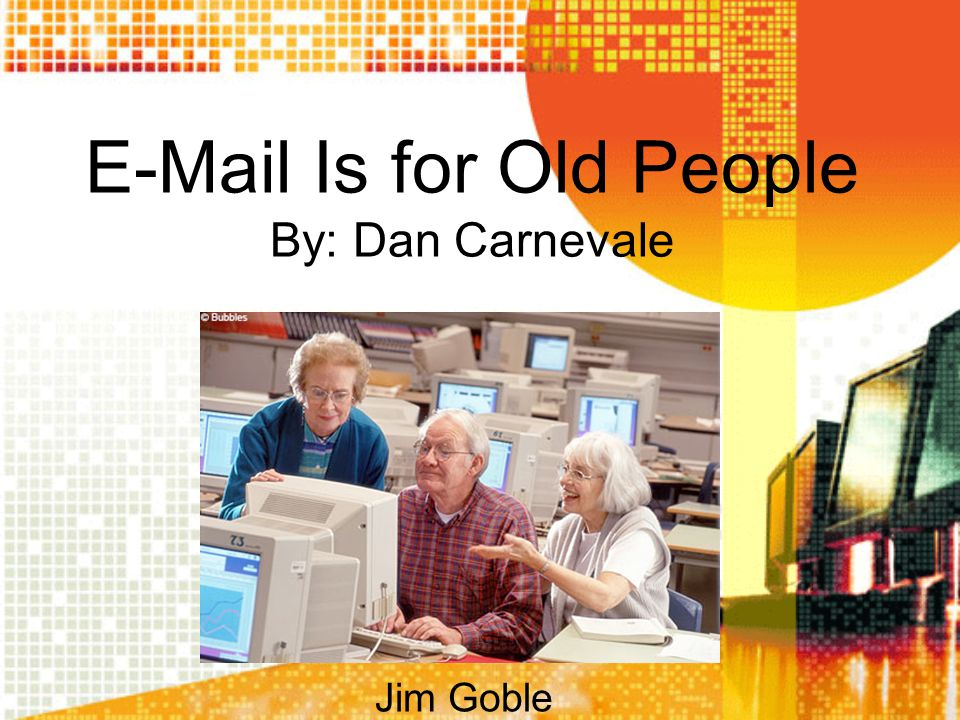 E-Mail Is for Old People By: Dan Carnevale