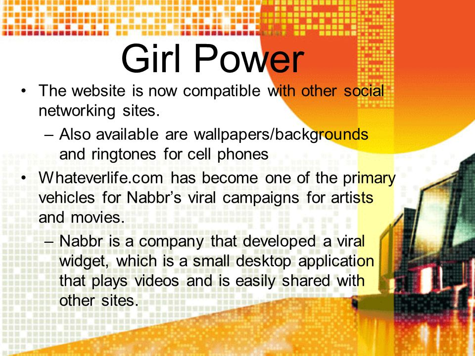 Girl Power The website is now compatible with other social networking sites. Also available are wallpapers/backgrounds and ringtones for cell phones.