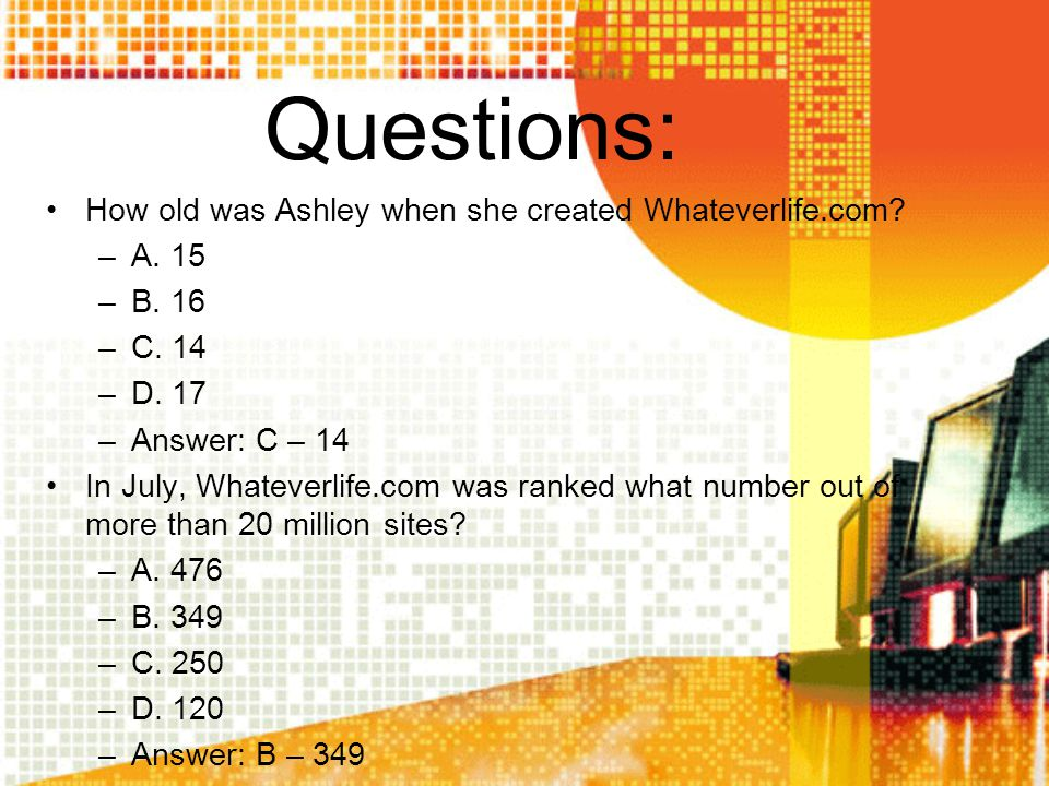 Questions: How old was Ashley when she created Whateverlife.com A. 15