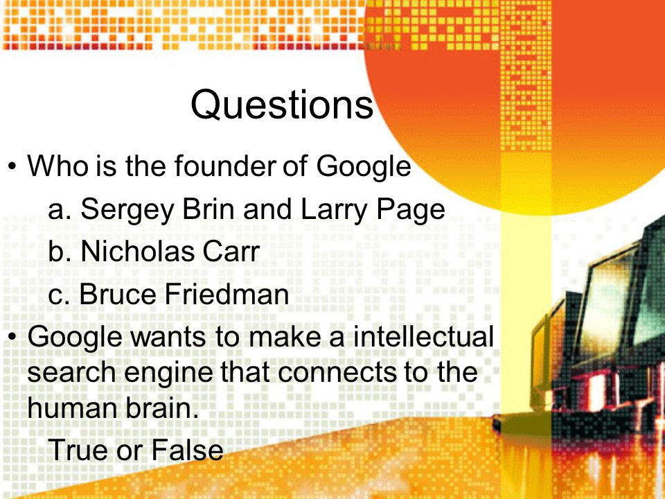 Questions Who is the founder of Google a. Sergey Brin and Larry Page
