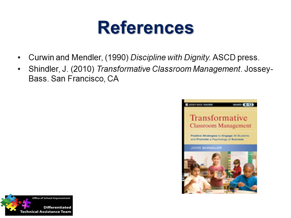 References Curwin and Mendler, (1990) Discipline with Dignity. ASCD press.