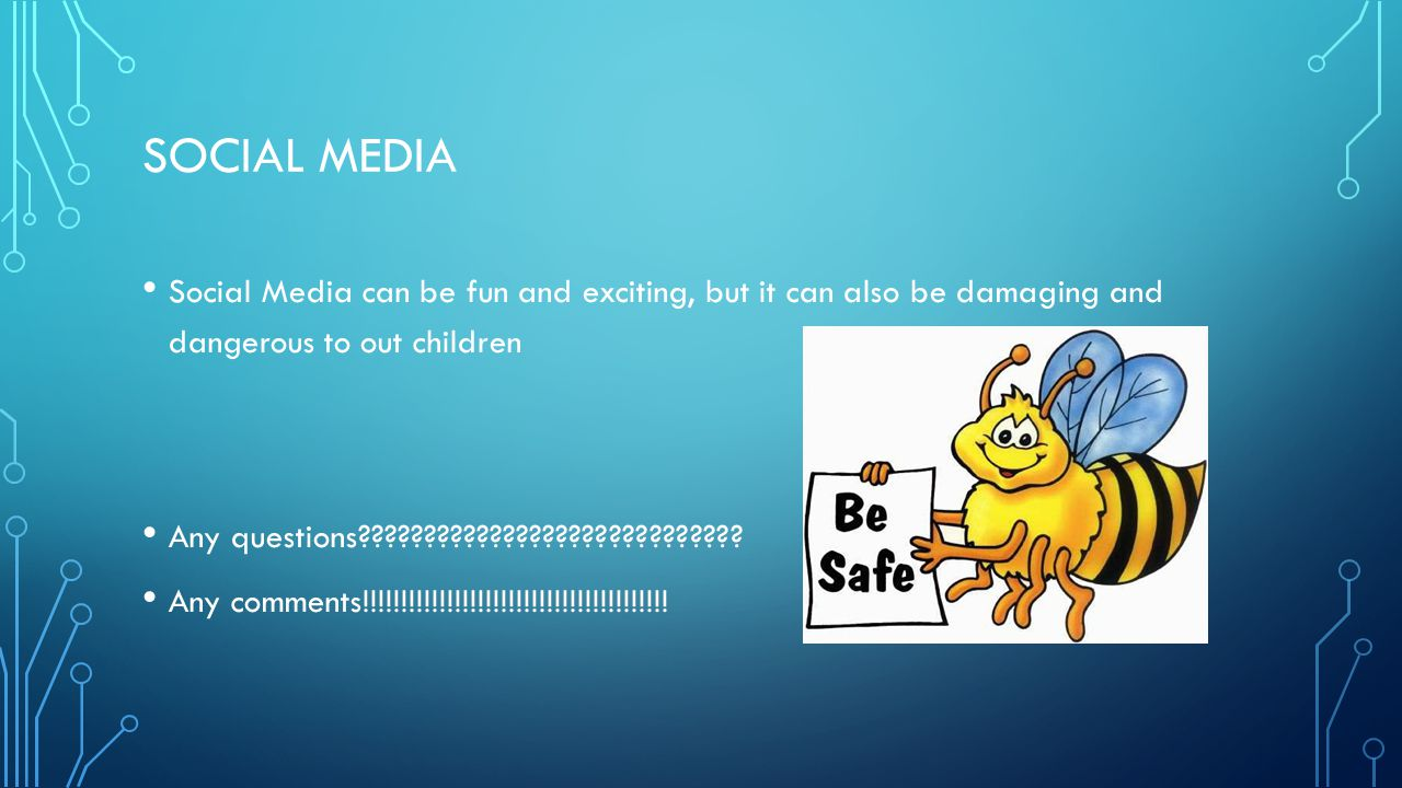 SOCIAL MEDIA Social Media can be fun and exciting, but it can also be damaging and dangerous to out children.