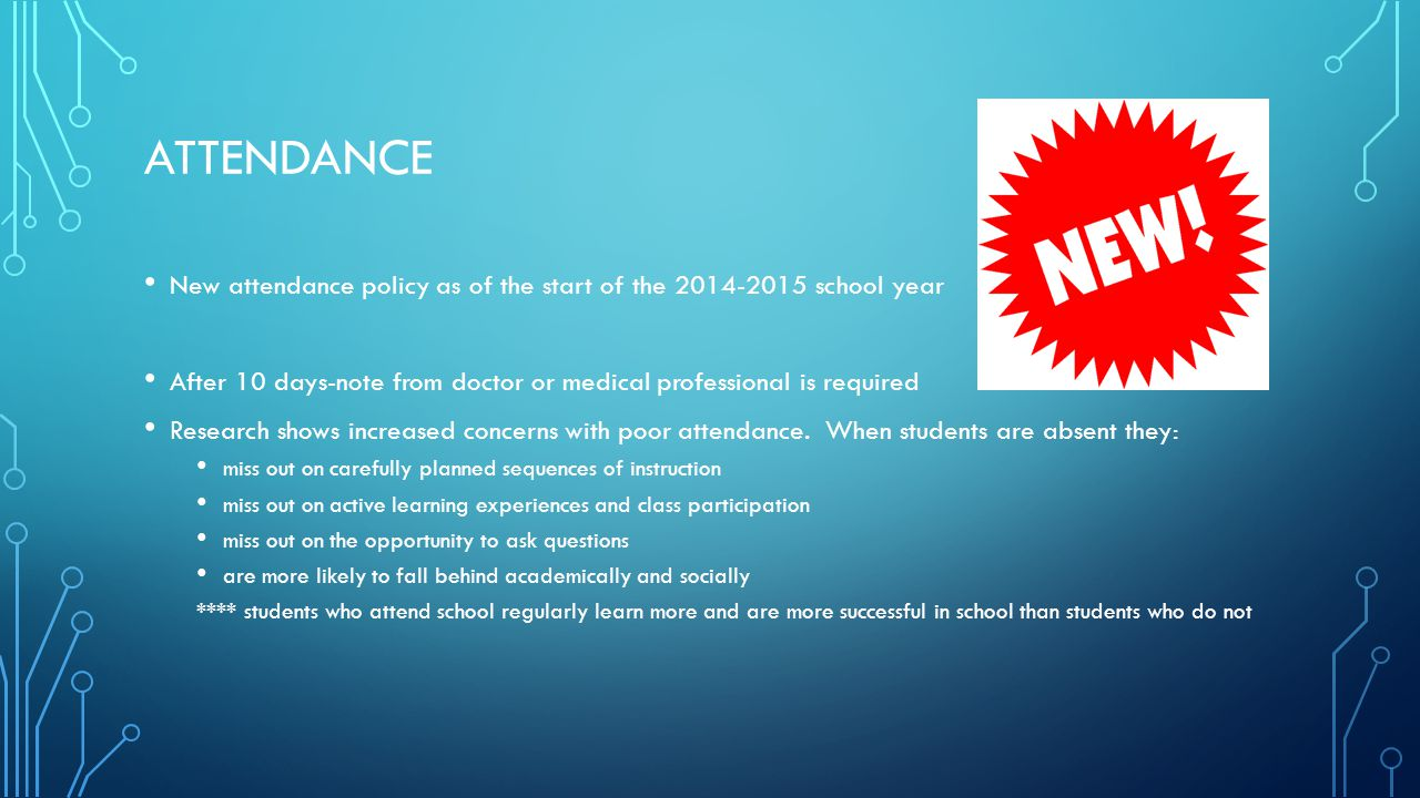 Attendance New attendance policy as of the start of the 2014-2015 school year. After 10 days-note from doctor or medical professional is required.