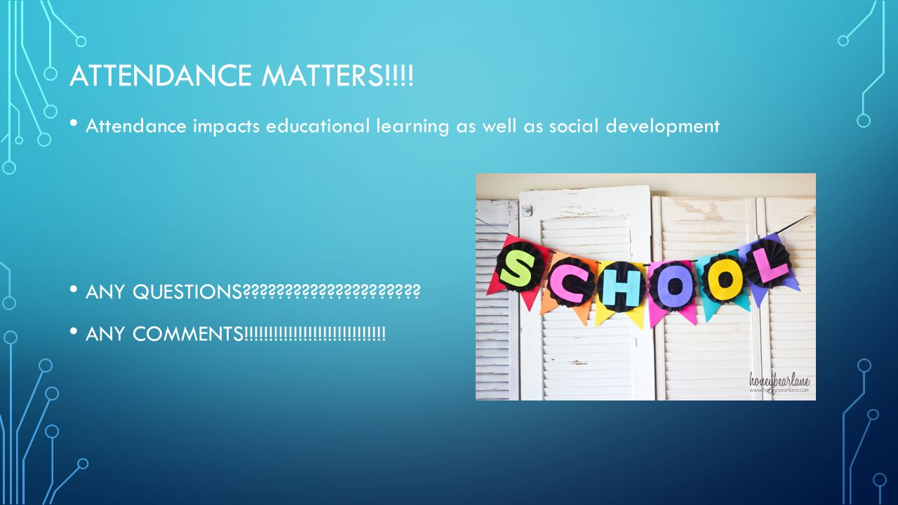 ATTENDANCE MATTERS!!!! Attendance impacts educational learning as well as social development. ANY QUESTIONS