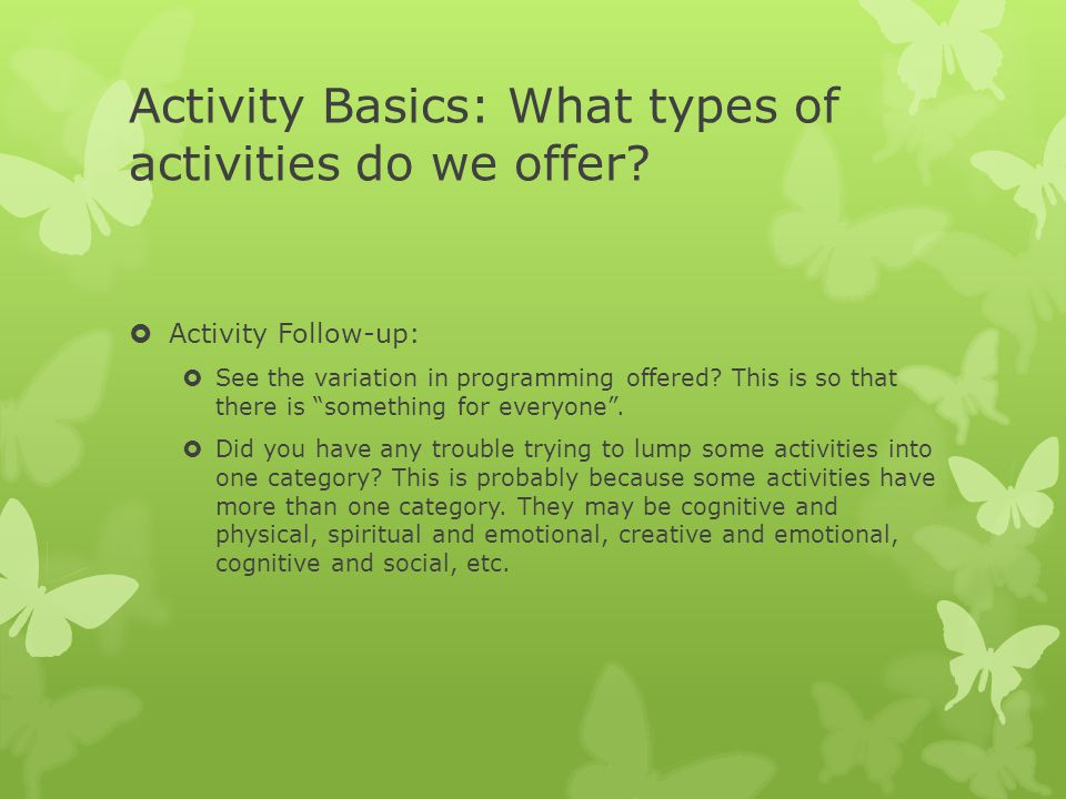 Activity Basics: What types of activities do we offer