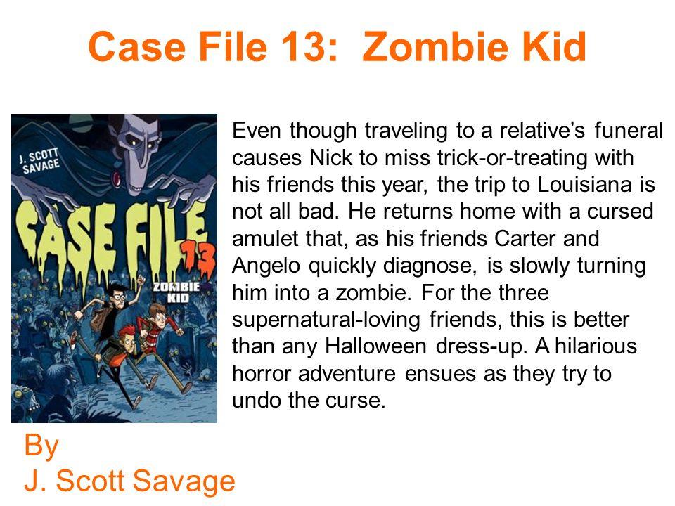 Case File 13: Zombie Kid By J. Scott Savage