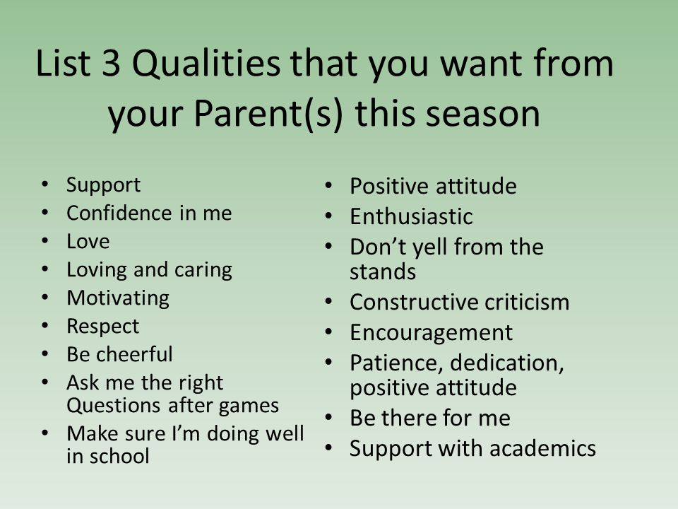 List 3 Qualities that you want from your Parent(s) this season