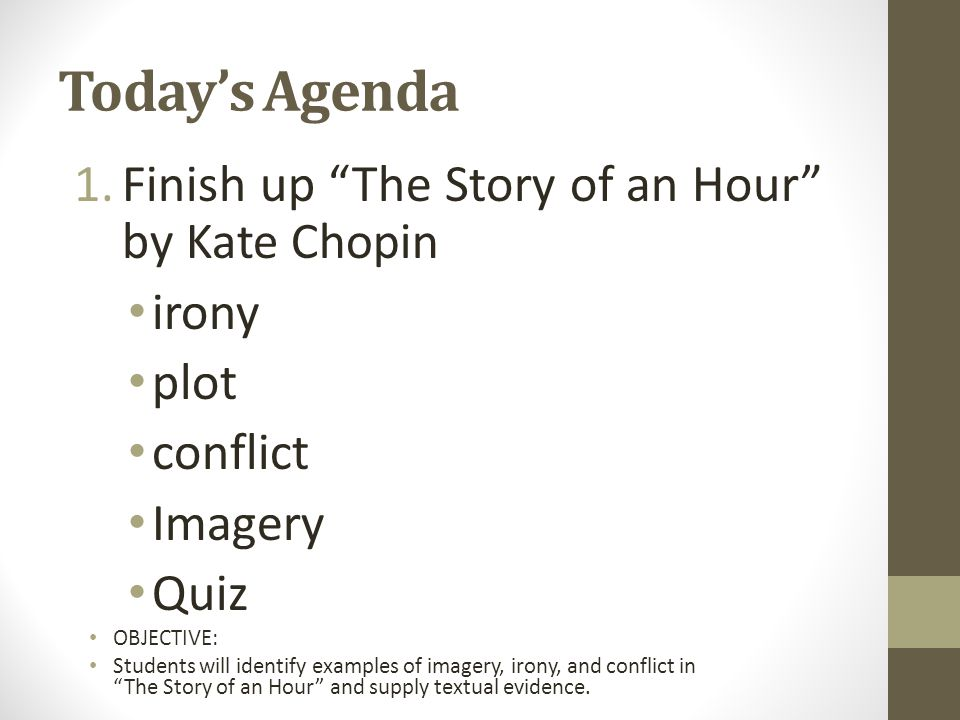 Today's Agenda Finish up The Story of an Hour by Kate Chopin irony