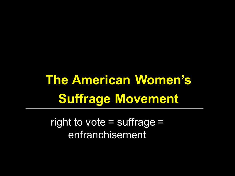 right to vote = suffrage = enfranchisement