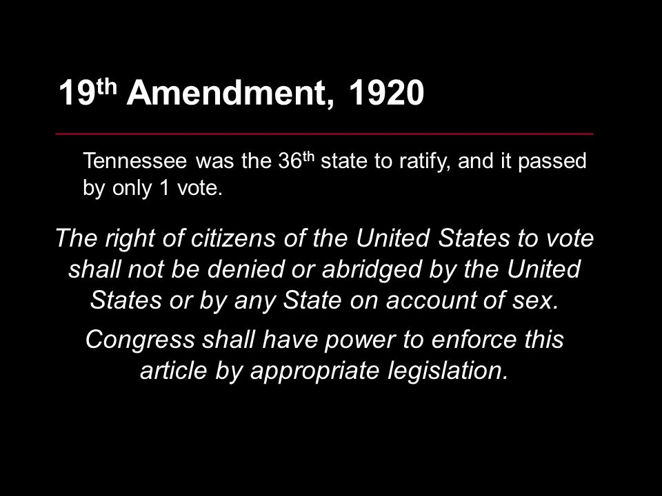 19th Amendment, 1920 Tennessee was the 36th state to ratify, and it passed by only 1 vote.