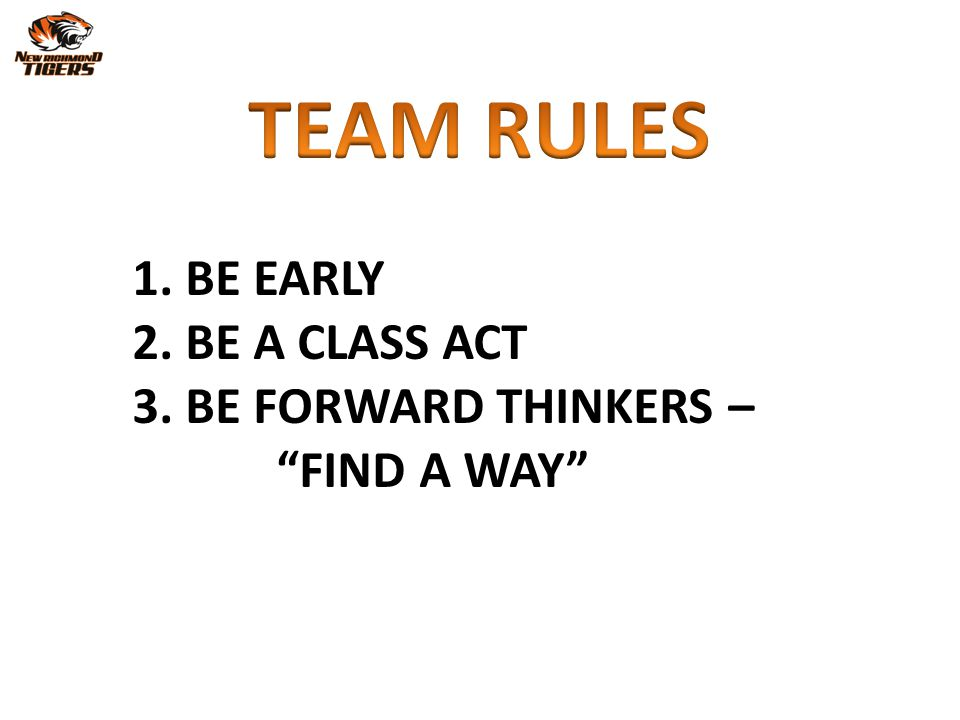 TEAM RULES BE EARLY BE A CLASS ACT BE FORWARD THINKERS – FIND A WAY