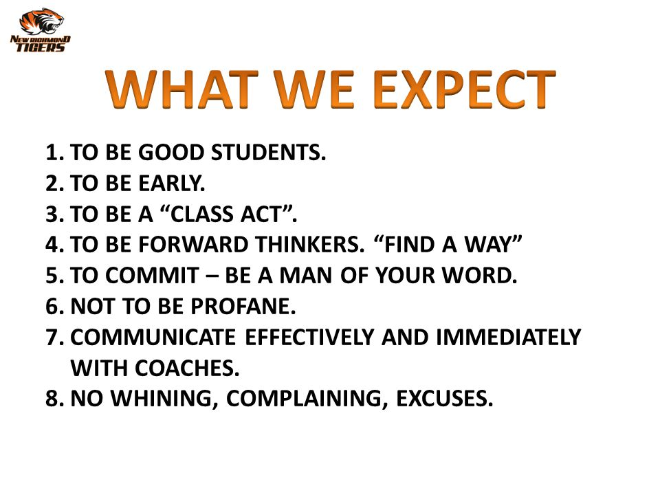 WHAT WE EXPECT TO BE GOOD STUDENTS. TO BE EARLY. TO BE A CLASS ACT .
