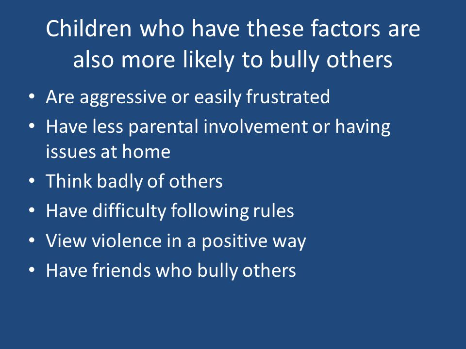Children who have these factors are also more likely to bully others
