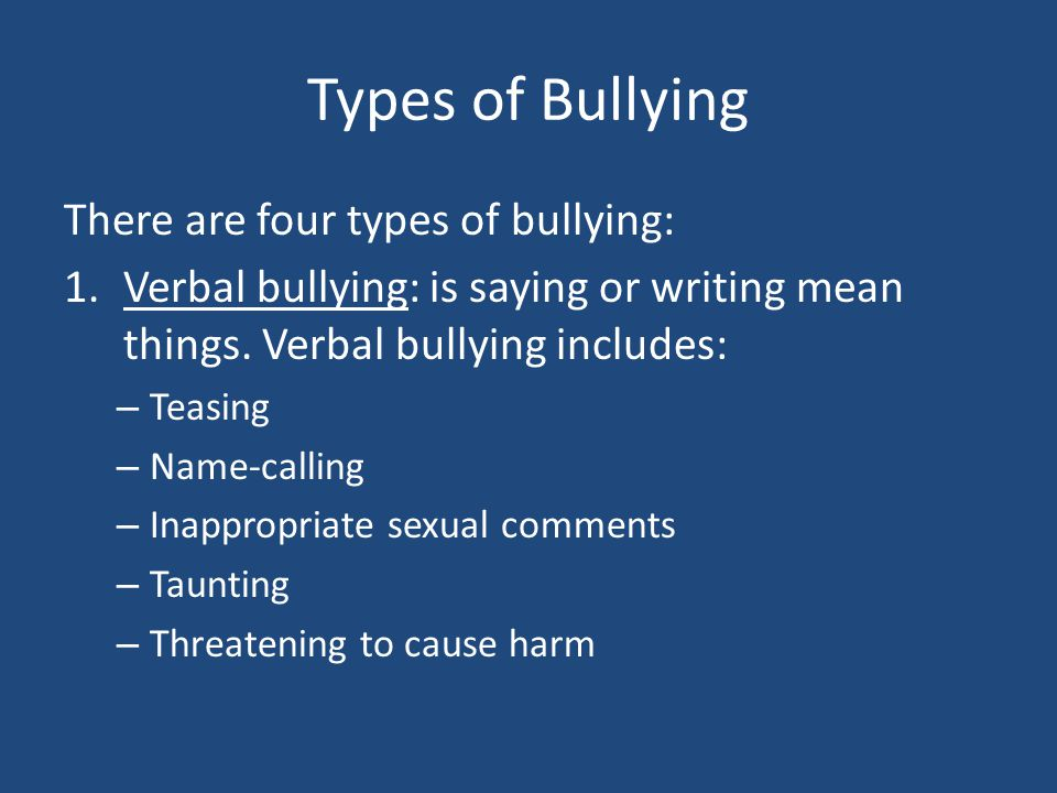 Types of Bullying There are four types of bullying: