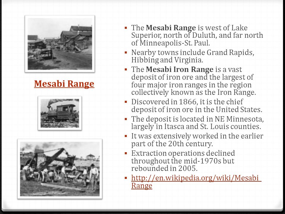 The Mesabi Range is west of Lake Superior, north of Duluth, and far north of Minneapolis-St. Paul.