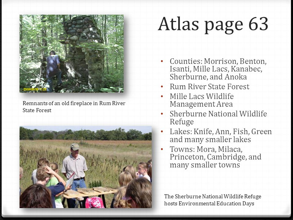 Atlas page 63 Counties: Morrison, Benton, Isanti, Mille Lacs, Kanabec, Sherburne, and Anoka. Rum River State Forest.