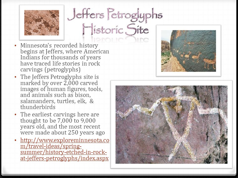 Minnesota s recorded history begins at Jeffers, where American Indians for thousands of years have traced life stories in rock carvings (petroglyphs)