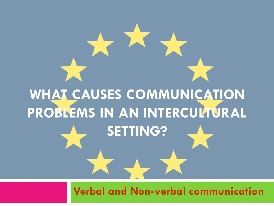 What causes communication problems in an intercultural setting