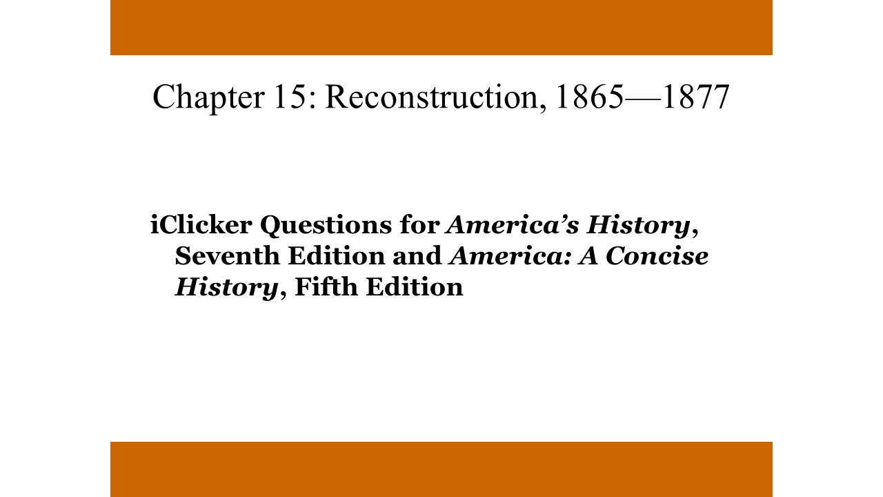 Chapter 15: Reconstruction, 1865—1877
