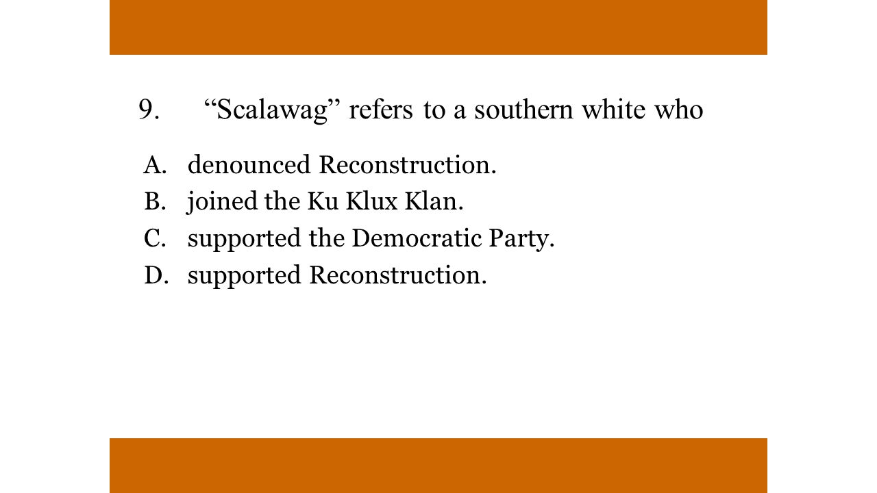 9. Scalawag refers to a southern white who