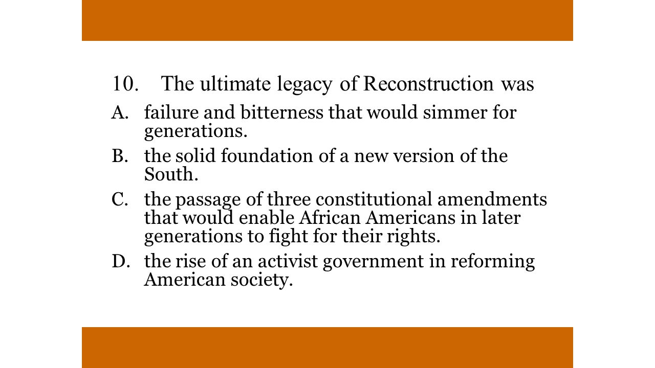 10. The ultimate legacy of Reconstruction was