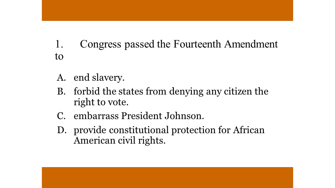 1. Congress passed the Fourteenth Amendment to