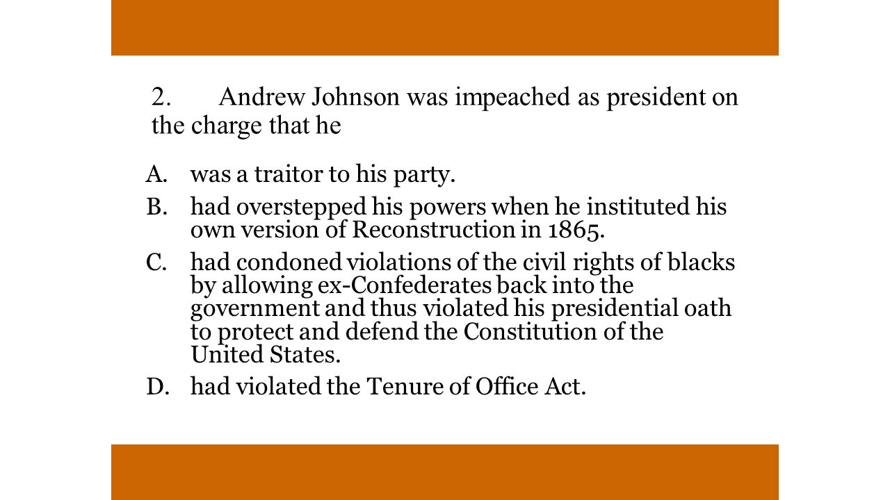 2. Andrew Johnson was impeached as president on the charge that he
