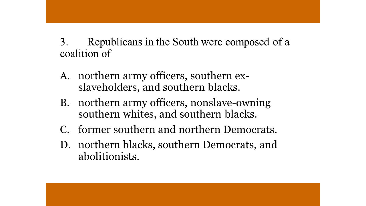 3. Republicans in the South were composed of a coalition of