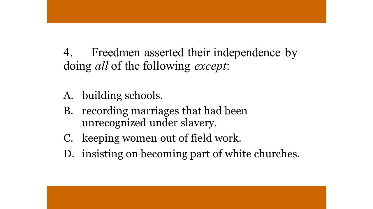 4. Freedmen asserted their independence by doing all of the following except:
